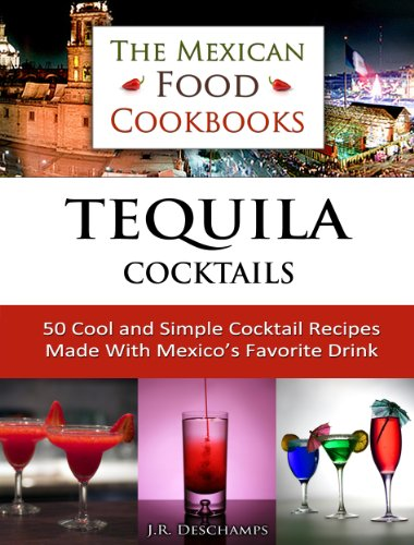 Tequila Cocktails: 50 Cool and Simple Cocktail Recipes Made With Mexico's Favorite Drink (The Mexican Food Cookbooks Book 3) (English Edition)