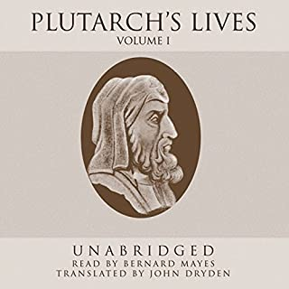Plutarch's Lives, Volume 1                   By:                                                                                                                                 Plutarch,                                                                                        John Dryden (translator)                               Narrated by:                                                                                                                                 Bernard Mayes                      Length: 42 hrs and 26 mins     90 ratings     Overall 4.1