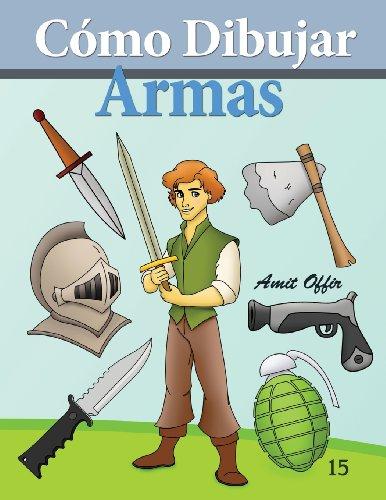 Cómo Dibujar: Armas: Libros de Dibujo (Cómo Dibujar Comics) (Volume 15) (Spanish Edition)