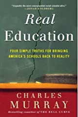 Real Education: Four Simple Truths for Bringing America's Schools Back to Reality Kindle Edition