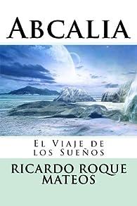 Abcalia: El Viaje de los Sueños par Ricardo Roque Mateos