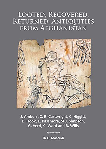 Looted, Recovered, Returned: Antiquities from Afghanistan: A Detailed Scientific and Conservation Record of a Group of Ivory and Bone Furniture ... and Conserved at the British Museum and Retu