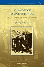 Ambassador to Sixties London: The Diaries of David Bruce, 1961-1969 (2009-12-01)