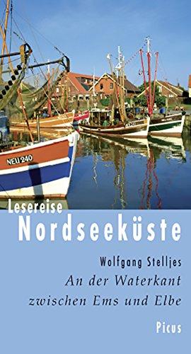 Lesereise Nordseeküste: An der Waterkant zwischen Ems und Elbe (Picus Lesereisen)