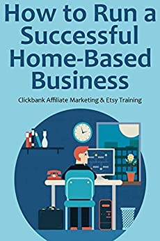 How to Run a Successful Home-Based Business (2016): Clickbank Affiliate Marketing & Etsy Training (2 in 1 bundle) by [Red Mikhail]