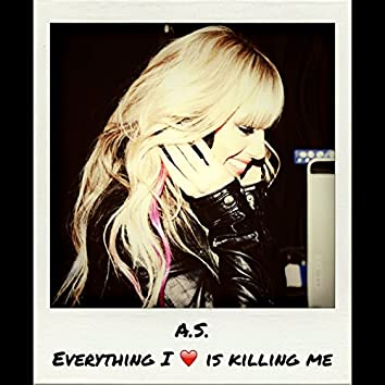 Everything I Love Is Killing Me