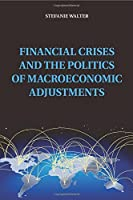 Financial Crises and the Politics of Macroeconomic Adjustments (Political Economy of Institutions and Decisions) by Stefanie Walter(2015-05-21)