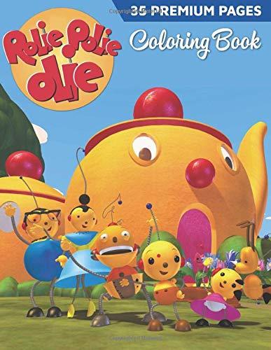 Rolie Polie Olie Coloring Book: Great Coloring Book For Kids,Boys, Girls, Toddlers, Preschooler.