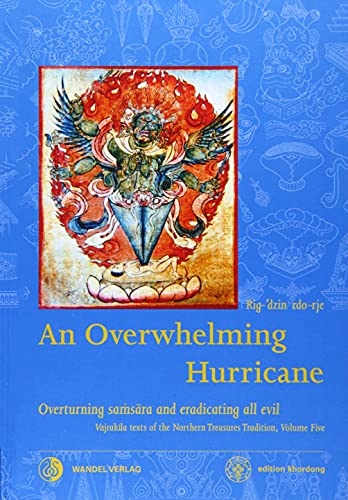 An Overwhelming Hurricane: Overturning samsara and eradicating all evil. Texts from the cycles of the Black Razor, Fierce Mantra & Greater than Great ... Tradition / edition khordong, Band 5)