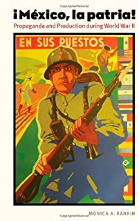 Mexico, la patria: Propaganda and Production during World War II (The Mexican Experience)