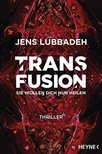 Transfusion - Sie wollen dich nur heilen: Thriller