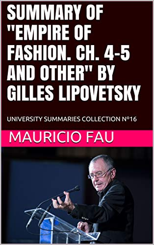 """SUMMARY OF """"EMPIRE OF FASHION. CH. 4-5 AND OTHER"""" BY GILLES LIPOVETSKY: UNIVERSITY SUMMARIES COLLECTION Nº16 (SUMMARIES OF SOCIAL SCIENCES) (English Edition)"""