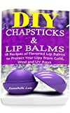 DIY Chapsticks and Lip Balms: 18 Recipes of Flavored Lip Balms to Protect your Lips from Cold, Wind and UV Rays: (Natural Skin Care, Organic Skin Care)