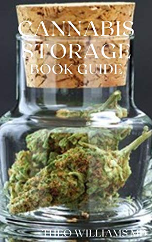 CANNABIS STORAGE BOOK GUIDE : The Ultimate Guide To Storing Of Cannabis(Marijuana), Well Kept And Preserved (English Edition)