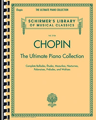 Chopin The Ultimate Piano Collection: Noten, Sammelband für Klavier (Schirmer's Library of Musical Classics, Band 2104)