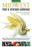 Midwest Fruit & Vegetable Gardening: Plant, Grow, and Harvest the Best Edibles - Illinois, Indiana, Iowa, Kansas, Michigan, Minnesota, Missouri, ... (Fruit & Vegetable Gardening Guides)