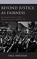 Beyond Justice As Fairness: Rethinking Rawls from a Cross-Cultural Perspective