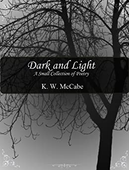 Dark and Light: A Small Collection of Poetry by [K.W. McCabe, KW McCabe]