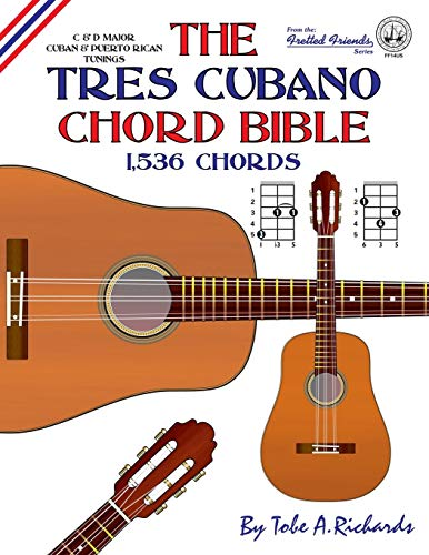 The Tres Cubano Chord Bible: C and D Major Cuban and Puerto Rican Tunings 1,536 Chords (Fretted Friends)