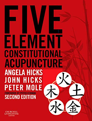 Compare Textbook Prices for Five Element Constitutional Acupuncture 2 Edition ISBN 9780702031755 by Hicks MAc  DipCHM  MBAcC  MRCHM, Angela,Hicks PhD  DrAc  DipCHM  MBAcC  MRCHM, John,Mole MA(Oxon)  MAc  MBAcC, Peter