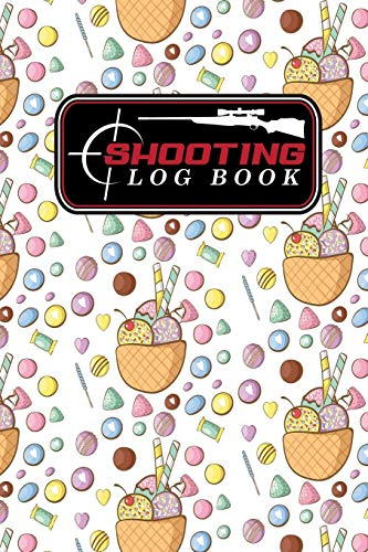 Shooting Log Book: Shooting Log Book For Snipers, Hunters and Weekend Gun Lovers, Shot Recording with Target Diagrams, Cute Ice Cream & Lollipop Cover: Volume 30