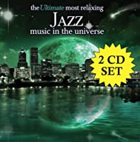The Ultimate Most Relaxing Jazz Music In The Universe [2 CD] by Various Artists (2007-01-30)