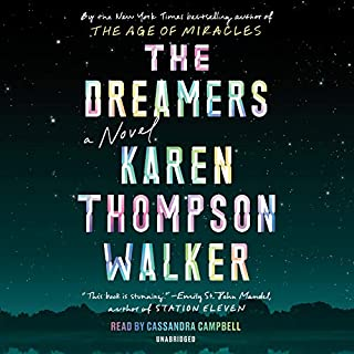 The Dreamers     A Novel              Written by:                                                                                                                                 Karen Thompson Walker                               Narrated by:                                                                                                                                 Cassandra Campbell                      Length: 10 hrs and 29 mins     40 ratings     Overall 3.8