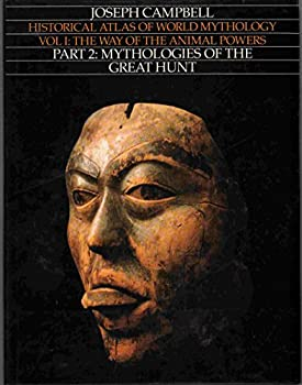 Historical Atlas of World Mythology 1: The Way of the Animal Powers Part 2: Mythologies of the Great Hunt 0060963492 Book Cover