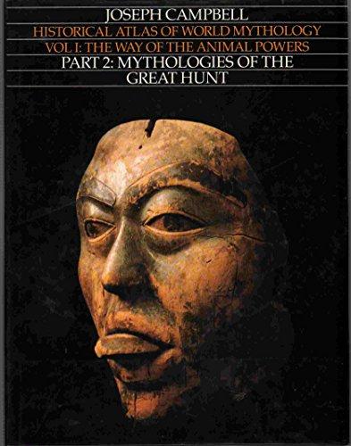 Way of the Animal Powers, Part 2: Mythologies of the Great Hunt (Historical Atlas of World Mythology, Volume I)