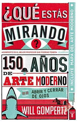 ¿Qué estás mirando?: 150 años de arte moderno en un abrir y...