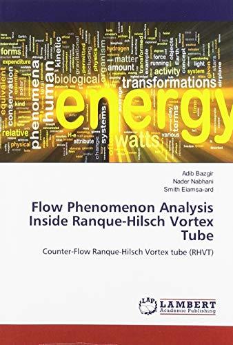 Flow Phenomenon Analysis Inside Ranque-Hilsch Vortex Tube: Counter-Flow Ranque-Hilsch Vortex tube (RHVT)
