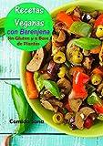 Recetas Veganas: con Berenjena - Sin Gluten y a Base de Plantas
