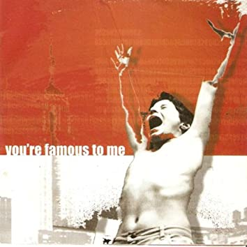 You're Famous To Me EP