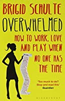 Overwhelmed: How to Work, Love and Play When No One Has the Time by Brigid Schulte(2015-03-12)