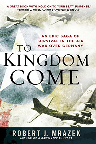 To Kingdom Come: An Epic Saga of Survival in the Air War Over Germany