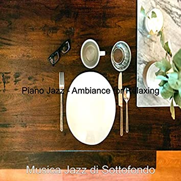 Piano Jazz - Ambiance for Relaxing