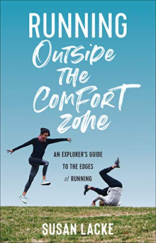 Running Outside the Comfort Zone: An Explorer's Guide to the Edges of Running (English Edition)