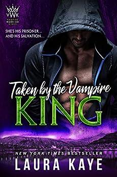 Taken by the Vampire King (Vampire Warrior Kings Book 3) by [Laura Kaye]
