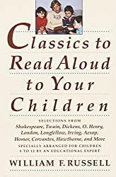 Image: Classics to Read Aloud to Your Children: Selections from Shakespeare, Twain, Dickens, O.Henry, London, Longfellow, Irving Aesop, Homer, Cervantes, Hawthorne, and More | Paperback: 320 pages | by William F. Russell (Author). Publisher: Harmony (January 28, 1992)