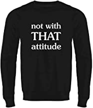 Not with That Attitude Funny Crewneck Sweatshirt for Men