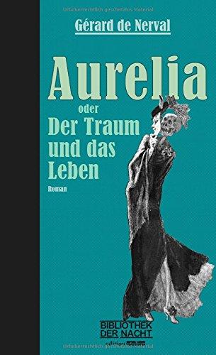 Aurelia: oder Der Traum und das Leben (BIBLIOTHEK DER NACHT)