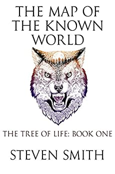The Map of the Known World (The Tree of Life Book 1) by [Steven Smith]