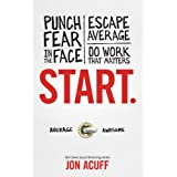 Start: Punch Fear in the Face, Escape Average and Do Work That Matters (English Edition)