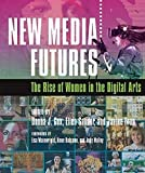 New Media Futures: The Rise of Women in the Digital Arts