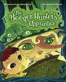 The Booger Hunter's Apprentice by [Benoit Chartier, JuanBJuan Oliver, Morgan Dunbar]