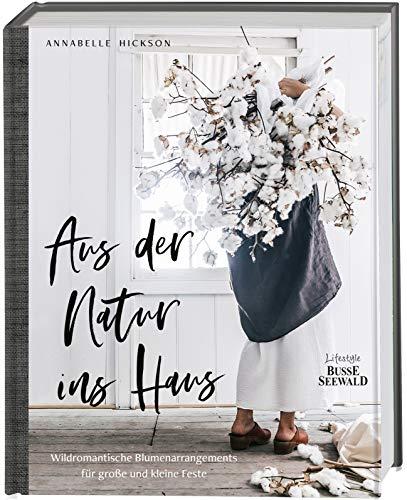Aus der Natur ins Haus: Wildromantische Blumenarrangements für große und kleine Feste