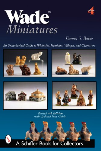 Compare Textbook Prices for Wade Miniatures: An Unauthorized Guide to Whimsies, Premiums, Villages, and Characters Schiffer Book for Collectors 4th Revised ed. Edition ISBN 9780764327049 by Baker, Donna S