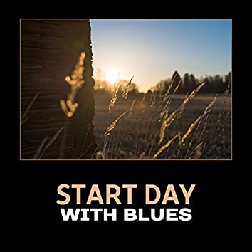 Start Day with Blues – Perfect Morning with Good Music, Black Coffee, Positive Atmosphere, Easy Listening
