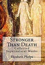 Stronger Than Death: Collected Supernatural Works (Supernatural Classics) (Volume 1)