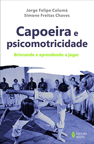 Capoeira e psicomotricidade: Brincando e aprendendo a jogar
